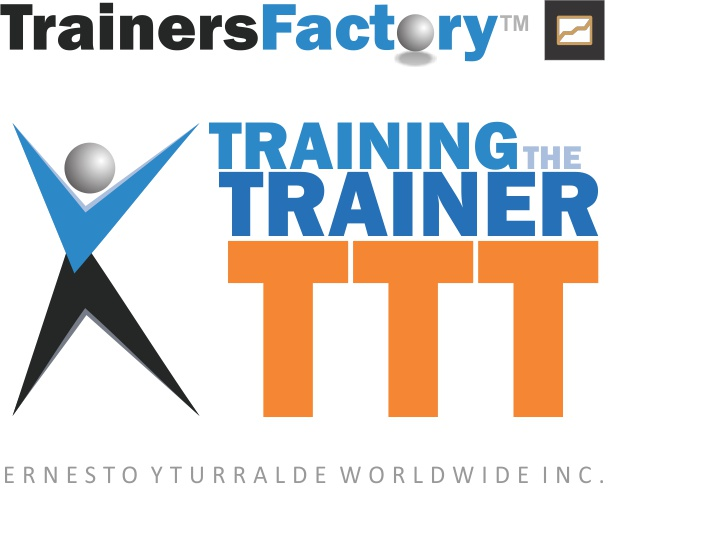 Training The Trainer @ Trainers Factory | Ernesto Yturralde Worldwide Inc.